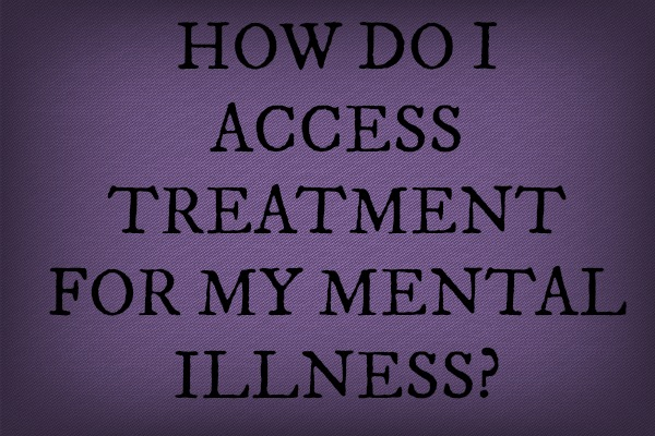How do I access treatment for my mental illness