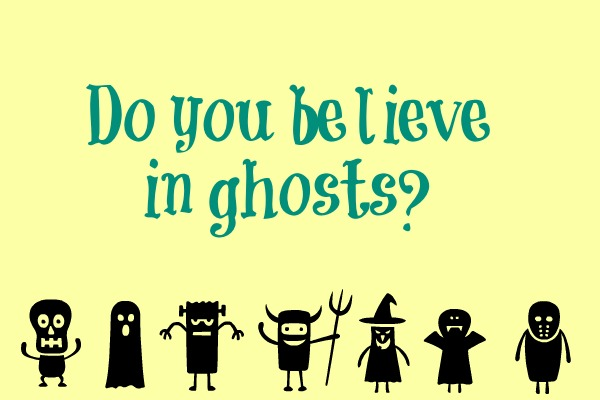 do you believe in ghosts essay Free essay: english 1 research paper 29 march 2013 why people believe in ghosts lying in bed in the middle of the night while sleep eludes me, a noise.