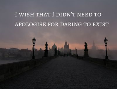 I wish that I didn't need to apologise