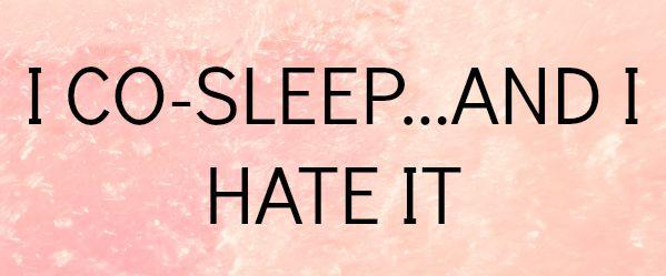 I hate co-sleeping