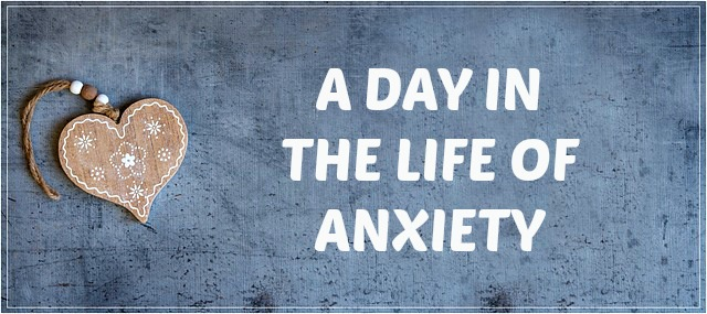 A day in the life of anxiety